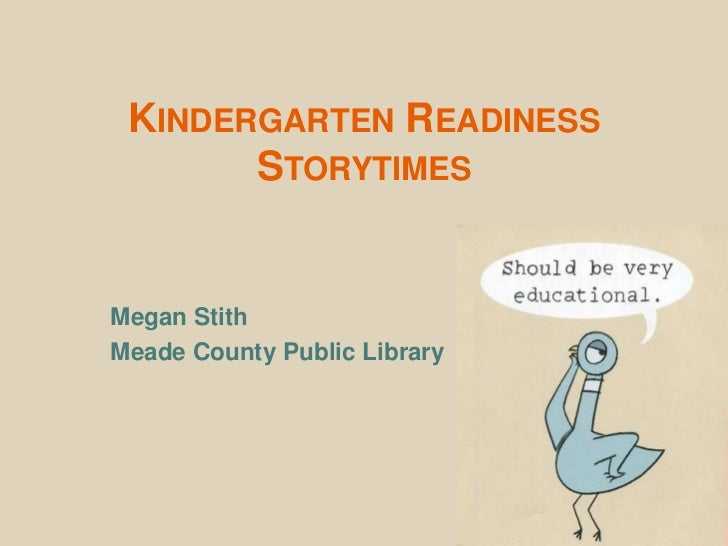 Kindergarten Readiness Storytimes<br />Megan Stith<br />Meade County Public Library<br />