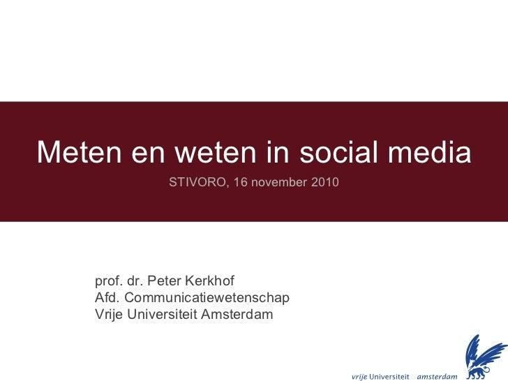 Meten en weten in social media STIVORO, 16 november 2010 prof. dr. Peter Kerkhof Afd. Communicatiewetenschap Vrije Univers...