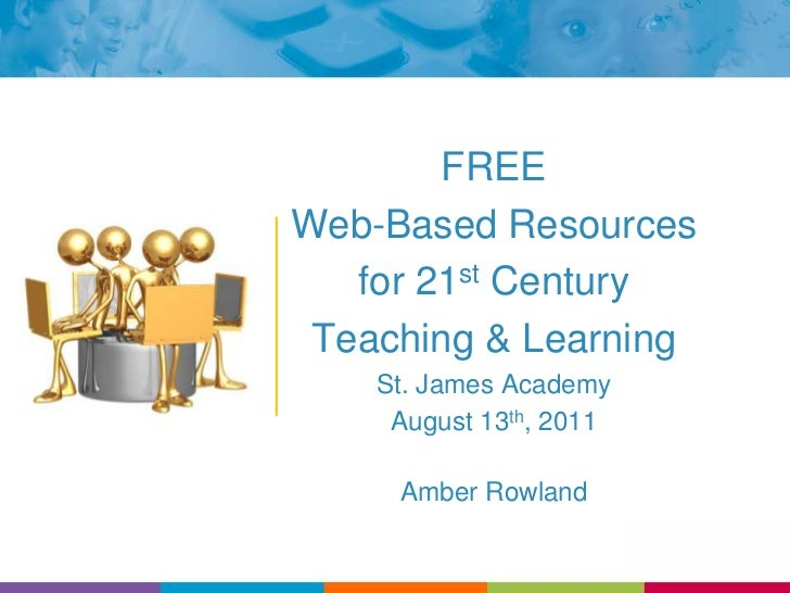 FREE<br />Web-Based Resources <br />for 21st Century <br />Teaching & Learning<br />St. James Academy<br />August 13th, 20...