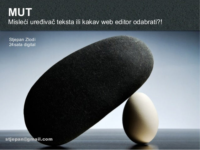 MUT Misleći uređivač teksta ili kakav web editor odabrati?! Stjepan Zlodi 24sata digital stjepan@gmail.com