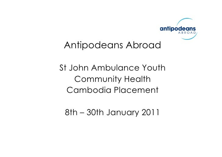 Antipodeans Abroad  St John Ambulance Youth     Community Health   Cambodia Placement   8th – 30th January 2011