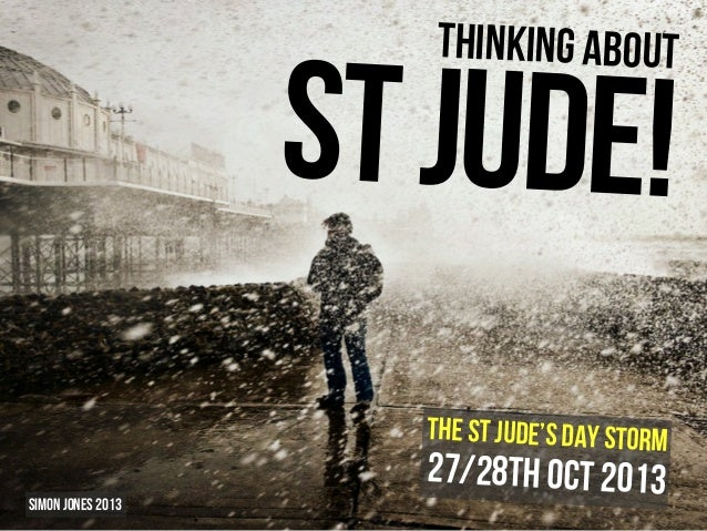 Thinking about  St Jude! The St Jude's Day storm  Simon Jones 2013  27/28th Oct 2013