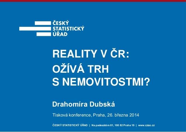 ČESKÝ STATISTICKÝ ÚŘAD | Na padesátém 81, 100 82 Praha 10 | www.czso.cz Tisková konference, Praha, 26. března 2014 REALITY...