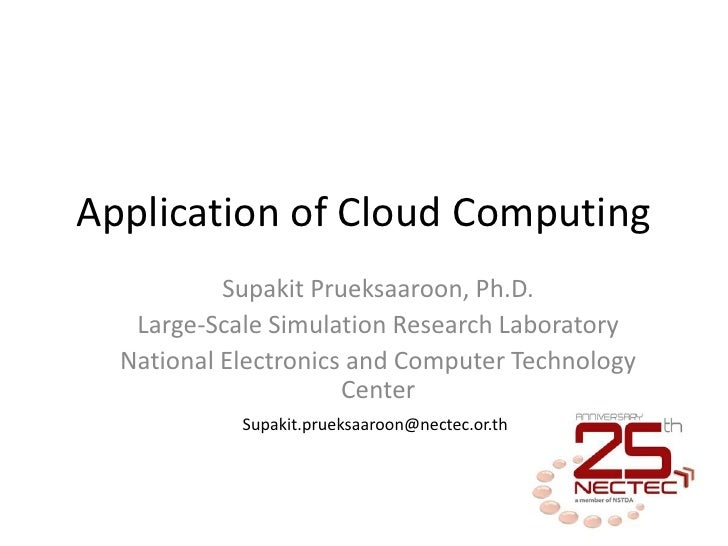Application of Cloud Computing           Supakit Prueksaaroon, Ph.D.   Large-Scale Simulation Research Laboratory  Nationa...