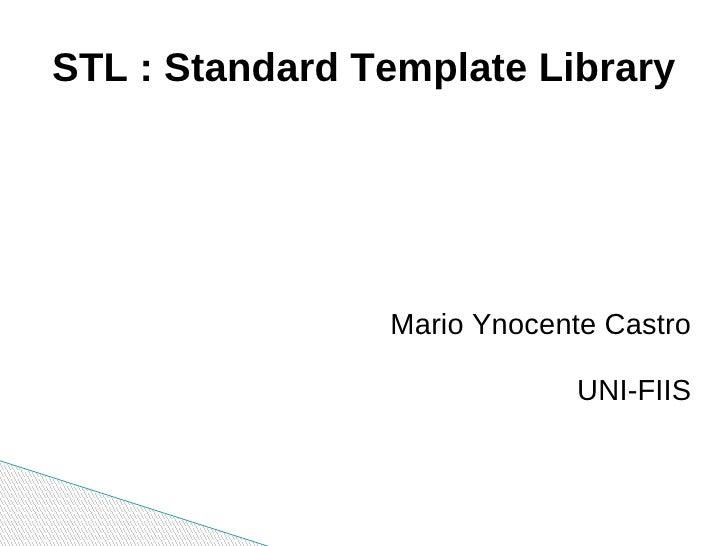 STL : Standard Template Library Mario Ynocente Castro UNI-FIIS