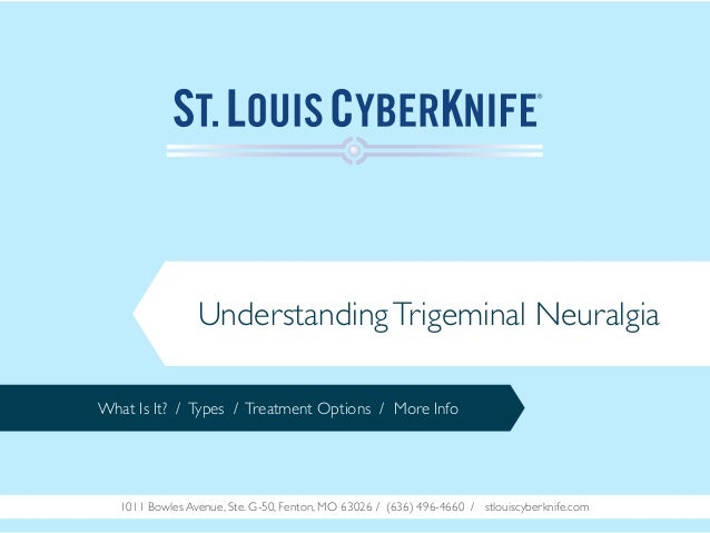 Understanding Trigeminal Neuralgia What Is It? / Types / Treatment Options / More Info  1011 Bowles Avenue, Ste. G-50, Fen...