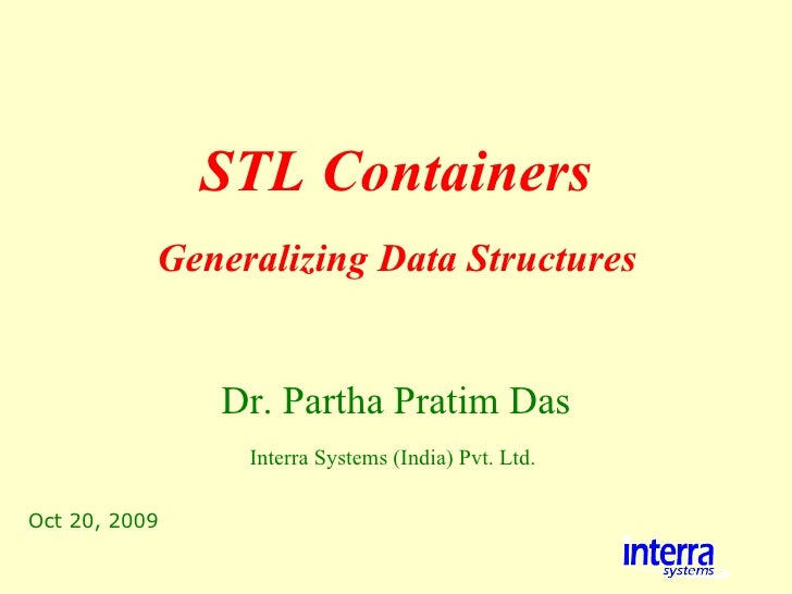 Oct 20, 2009 STL Containers Dr. Partha Pratim Das Interra Systems (India) Pvt. Ltd.   Generalizing Data Structures