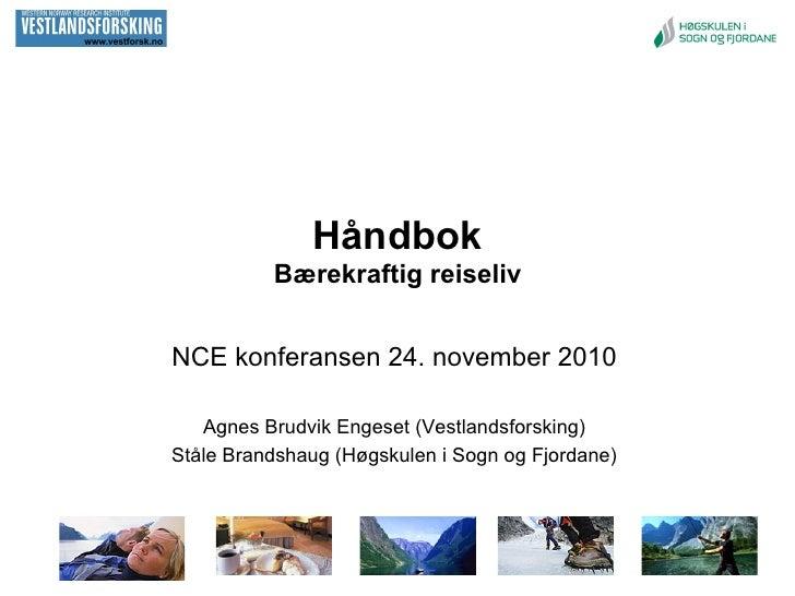 Håndbok          Bærekraftig reiselivNCE konferansen 24. november 2010   Agnes Brudvik Engeset (Vestlandsforsking)Ståle Br...