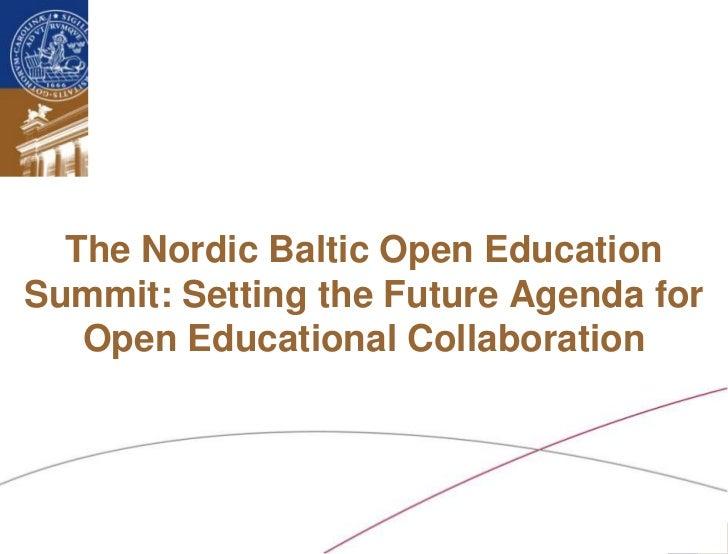 The Nordic Baltic Open EducationSummit: Setting the Future Agenda for   Open Educational Collaboration Ossiannilsson /Nord...