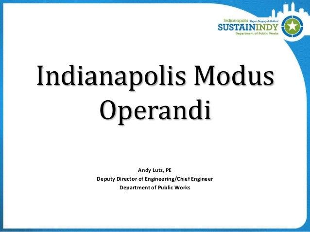 Indianapolis Modus Operandi Andy Lutz, PE Deputy Director of Engineering/Chief Engineer Department of Public Works