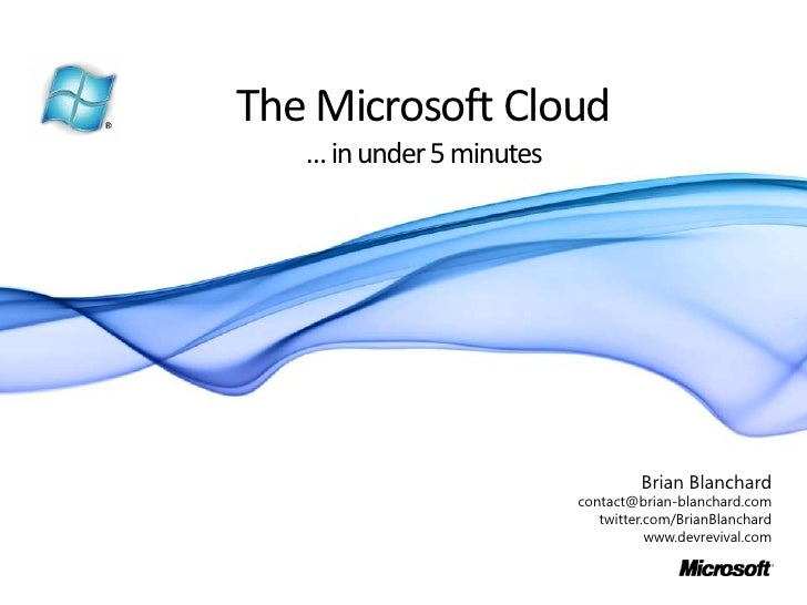 The Microsoft Cloud… in under 5 minutes<br />Brian Blanchard<br />contact@brian-blanchard.com<br />twitter.com/BrianBlanc...