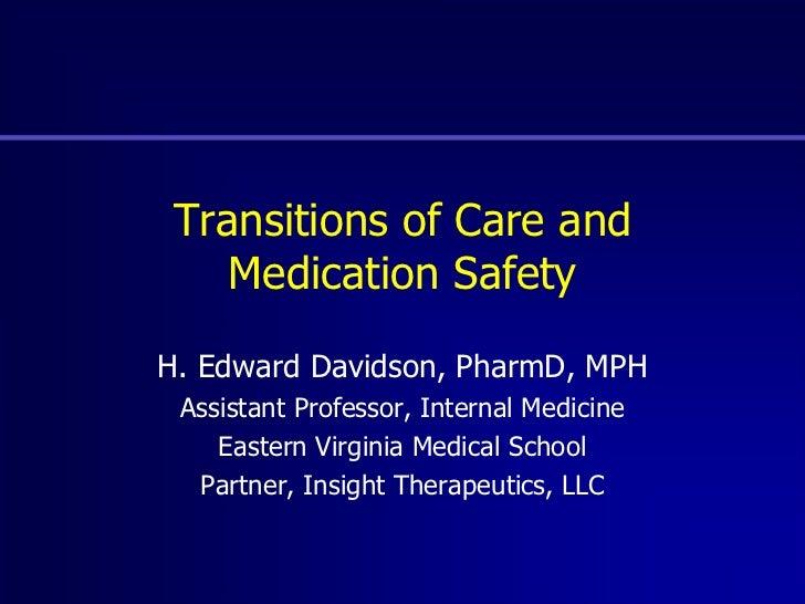 Transitions of Care and Medication Safety<br />H. Edward Davidson, PharmD, MPH<br />Assistant Professor, Internal Medicine...