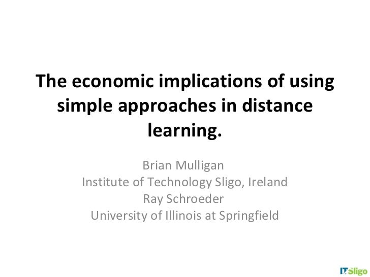 The economic implications of using  simple approaches in distance            learning.                 Brian Mulligan     ...