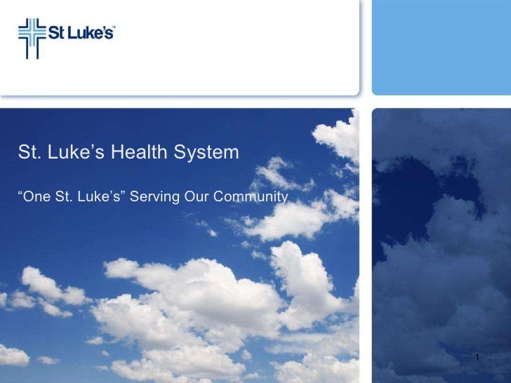 "St. Luke's Health System""One St. Luke's"" Serving Our Community                                         1"