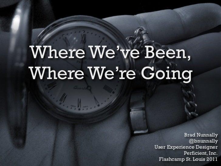 Where We've Been,Where We're Going                        Brad Nunnally                          @bnunnally             Us...