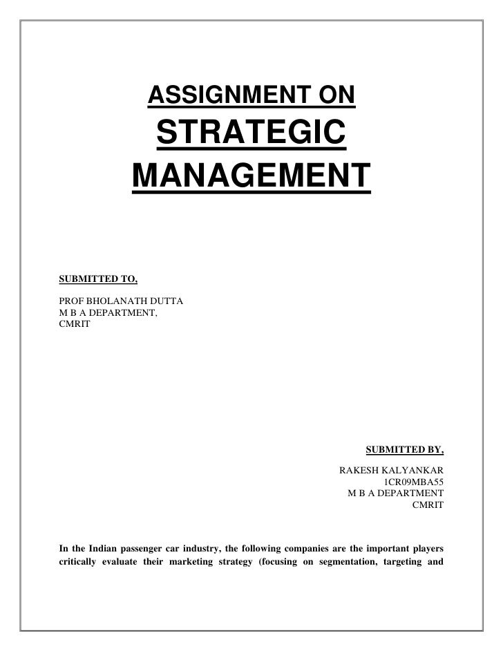 ASSIGNMENT ON STRATEGIC MANAGEMENT<br />SUBMITTED TO,<br />PROF BHOLANATH DUTTA<br />M B A DEPARTMENT,<br />CMRIT<br />SUB...