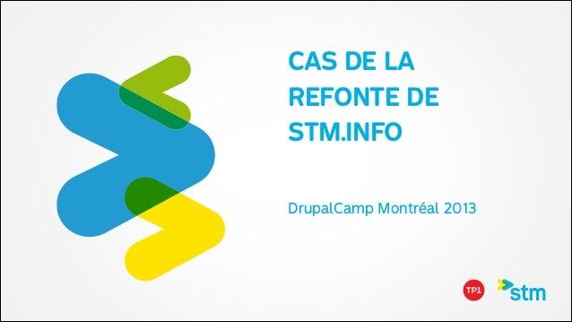 CAS DE LA REFONTE DE STM.INFO DrupalCamp Montréal 2013 !