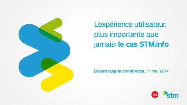 L'expérience utilisateur,  plus importante que jamais: le cas STM.info Boomerang la conférence, 1er mai 2014