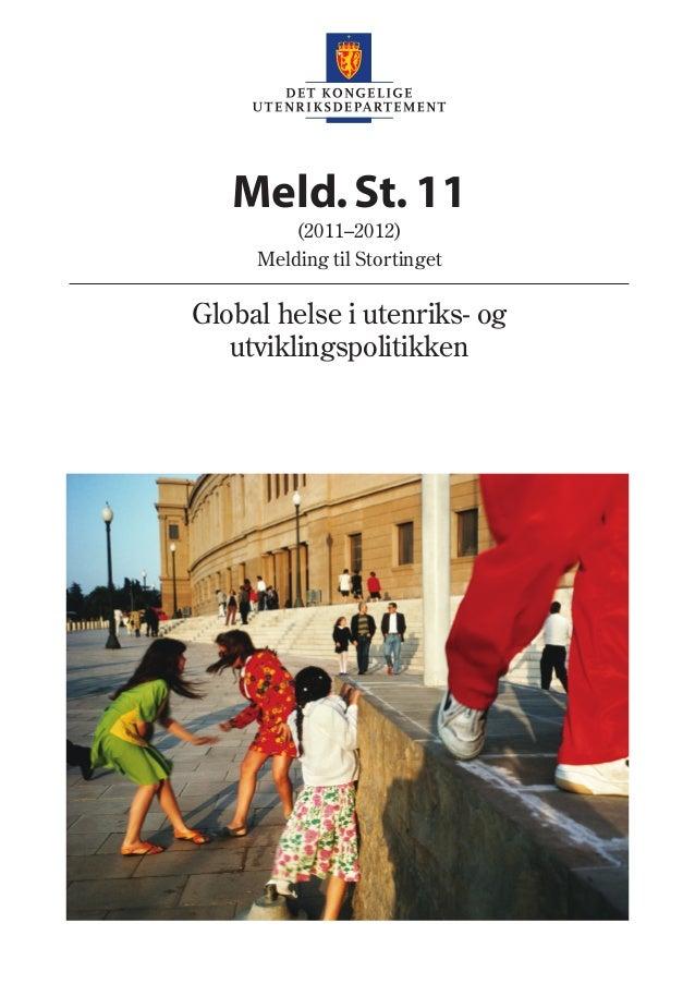 Meld.St.11 (2011–2012) Melding til Stortinget Global helse i utenriks- og utviklingspolitikken Offentlige institusjoner ka...