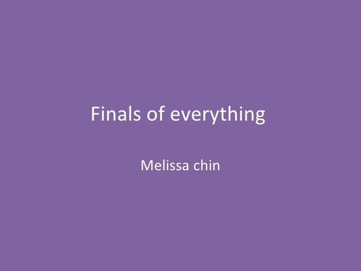 Finals of everything  Melissa chin