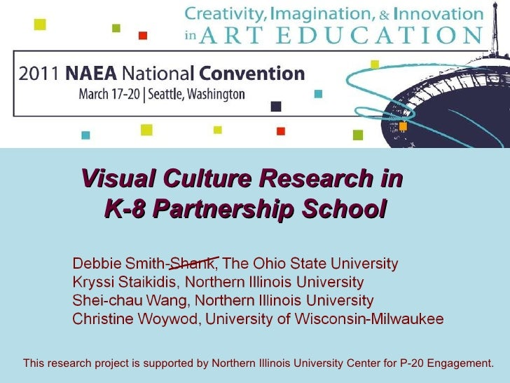 Visual Culture Research in  K-8 Partnership School This research project is supported by Northern Illinois University Cent...