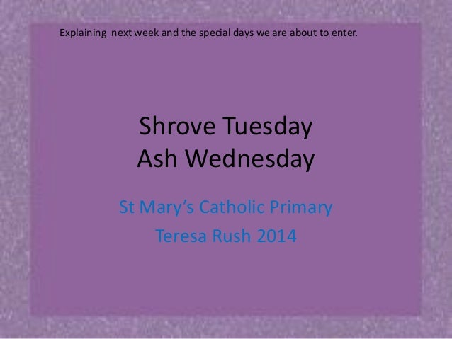 Explaining next week and the special days we are about to enter.  Shrove Tuesday Ash Wednesday St Mary's Catholic Primary ...