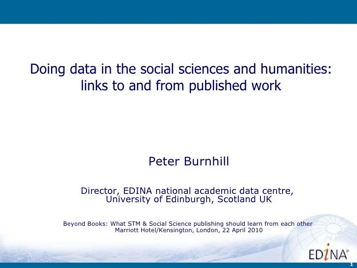 Doing data in the social sciences and humanities: links to and from published work Peter Burnhill Director, EDINA national...