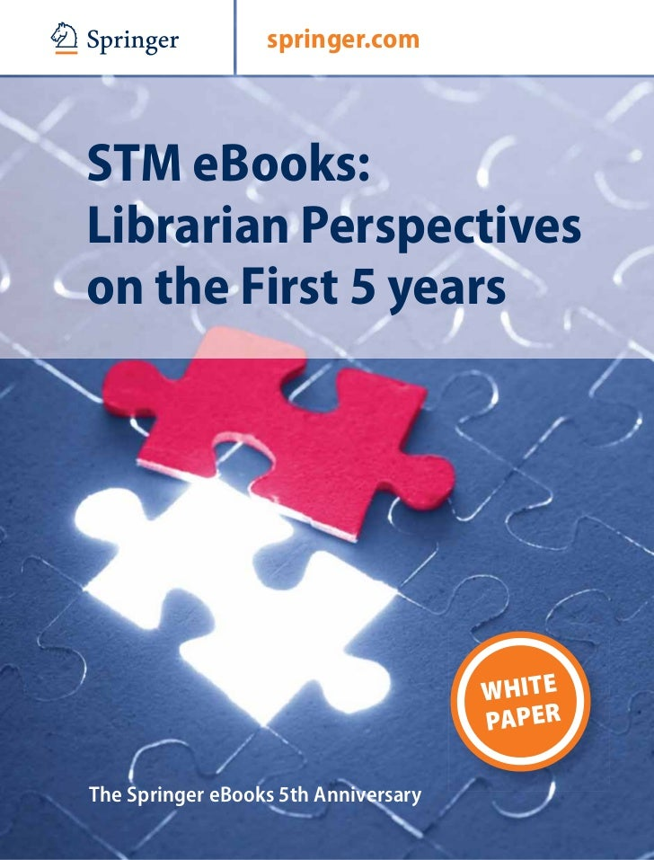 STM eBooks: Librarians Perspectives on the 1st Five Year  White Paper Springer eBooks