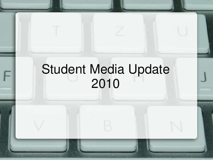 Student Media Update<br />2010<br />