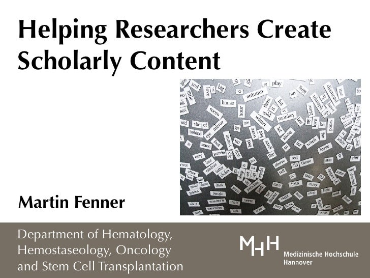 Helping Researchers Create Scholarly Content     Martin Fenner Department of Hematology, Hemostaseology, Oncology and Stem...