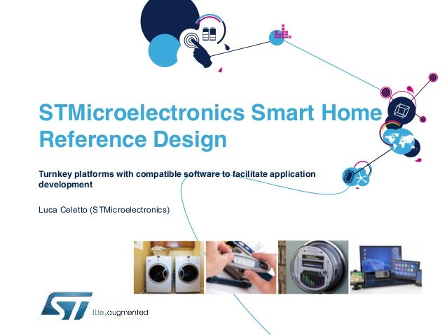 STMicroelectronics Smart Home Reference Design Turnkey platforms with compatible software to facilitate application develo...