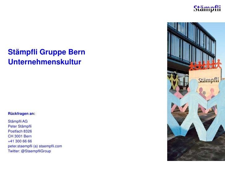 Stämpfli Gruppe Bern<br />Unternehmenskultur<br />Rückfragen an:<br />Stämpfli AG<br />Peter Stämpfli<br />Postfach 8326<b...