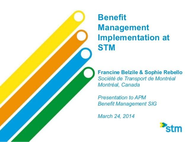 Benefit Management Implementation at STM Francine Belzile & Sophie Rebello Société de Transport de Montréal Montréal, Cana...