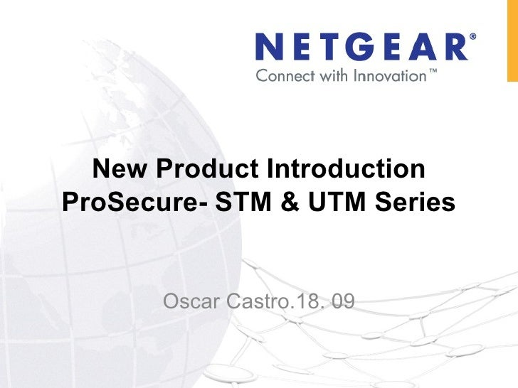 New Product Introduction ProSecure- STM & UTM Series Oscar Castro.18. 09