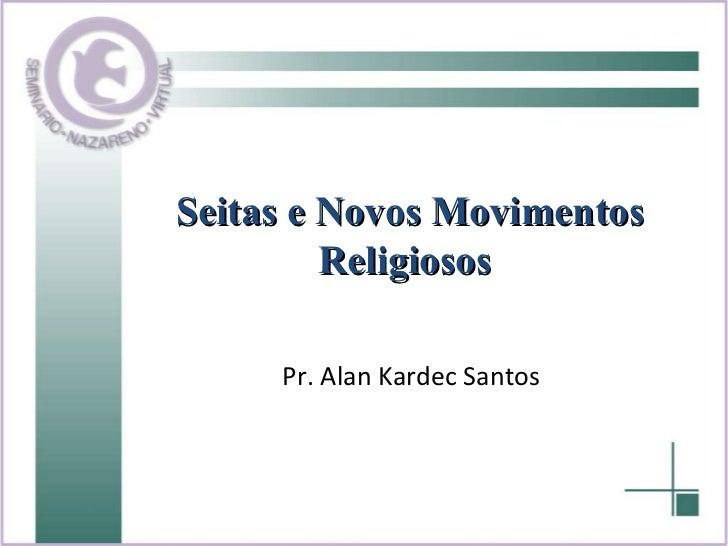 Seitas e Novos Movimentos Religiosos   Pr. Alan Kardec Santos