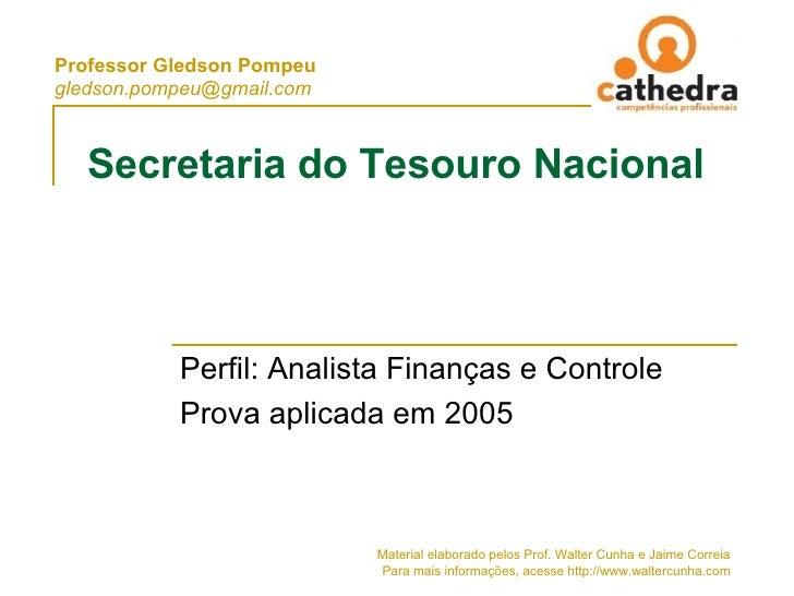 Secretaria do Tesouro Nacional Perfil: Analista Finanças e Controle Prova aplicada em 2005