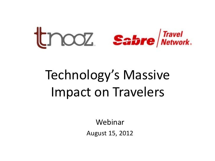 Technology's Massive Impact on Travelers        Webinar      August 15, 2012