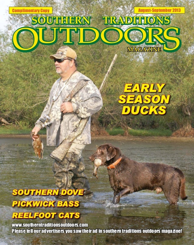 Complimentary Copy August-September 2013 EARLY SEASON DUCKS SOUTHERN DOVE PICKWICK BASS REELFOOT CATS www.southerntraditio...