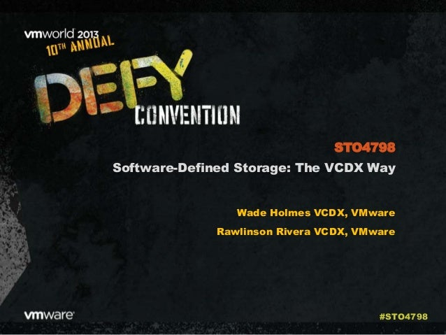 Software-Defined Storage: The VCDX Way Wade Holmes VCDX, VMware Rawlinson Rivera VCDX, VMware STO4798 #STO4798