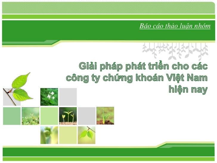 Báocáothảoluậnnhóm<br />Giải pháp phát triển cho các công ty chứng khoán Việt Nam hiện nay<br />