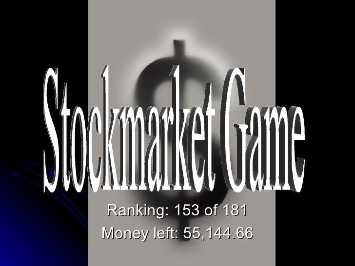 Ranking: 153 of 181 Money left: 55,144.66 Stockmarket Game