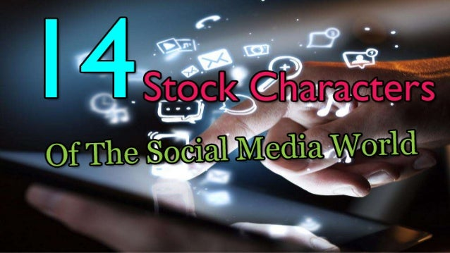 The 14 Stock Characters of the Social Media World