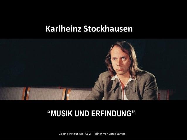 """Karlheinz Stockhausen """"MUSIK UND ERFINDUNG"""" GoetheInstitutRio-C1.2-Teilnehmer:JorgeSantos"""