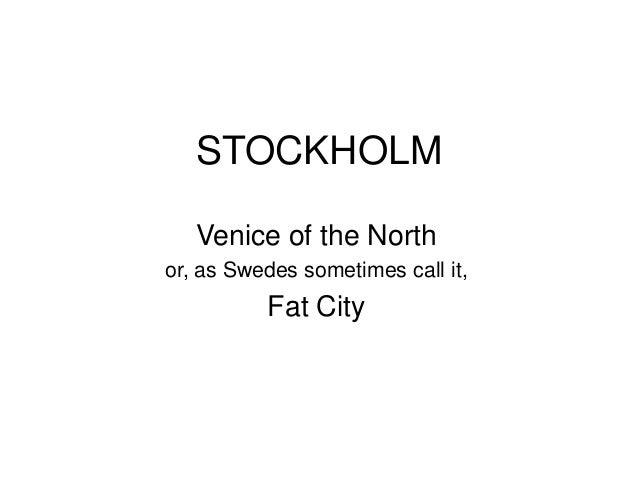 STOCKHOLMVenice of the Northor, as Swedes sometimes call it,Fat City