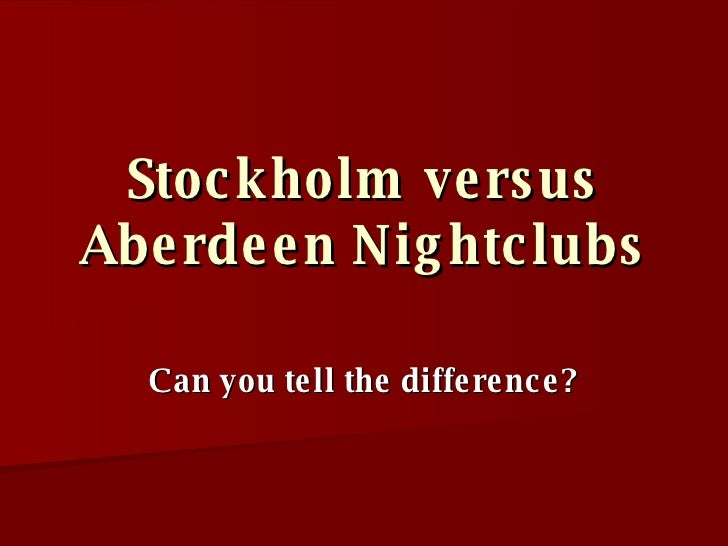 Stockholm versus Aberdeen Nightclubs Can you tell the difference?