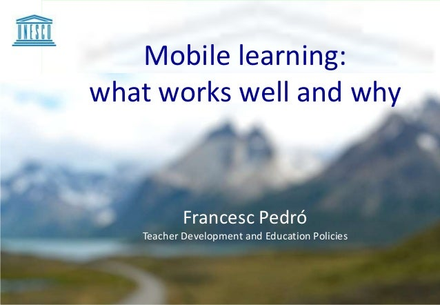 Mobile learning:what works well and why           Francesc Pedró   Teacher Development and Education Policies