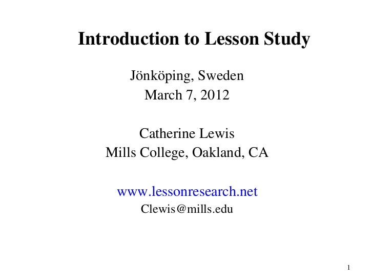 Introduction to Lesson Study      Jönköping, Sweden        March 7, 2012         Catherine Lewis   Mills College, Oakland,...