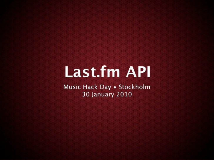 Last.fm API Music Hack Day • Stockholm      30 January 2010