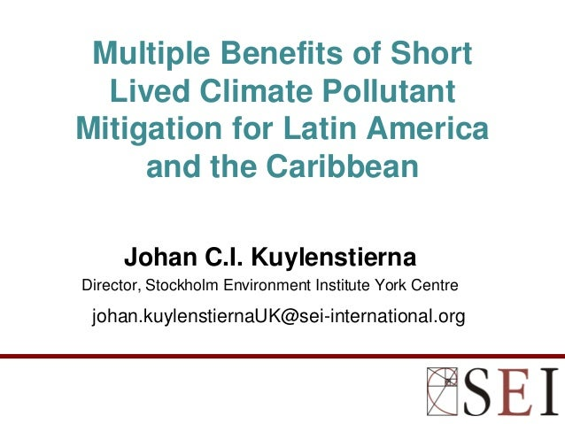 Multiple Benefits of Short  Lived Climate PollutantMitigation for Latin America     and the Caribbean     Johan C.I. Kuyle...