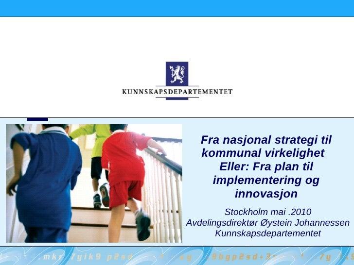 Fra nasjonal strategi til    kommunal virkelighet       Eller: Fra plan til      implementering og          innovasjon    ...